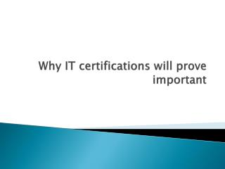 Why  IT certifications will prove  important
