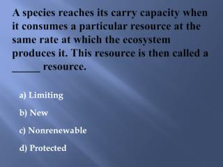 a) Limiting     b) New   c) Nonrenewable     d) Protected