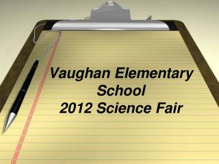 Vaughan Elementary School 2012 Science Fair
