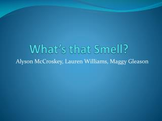 What�s that Smell?