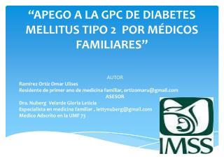 � � ��APEGO  A LA GPC DE DIABETES MELLITUS TIPO 2  POR M�DICOS FAMILIARES�