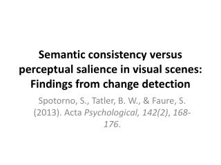 Semantic consistency versus perceptual salience in visual scenes: Findings from change detection