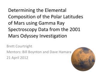 Brett Courtright Mentors: Bill Boynton and Dave  Hamara 21 April 2012