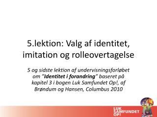 5.lektion: Valg af identitet, imitation og rolleovertagelse