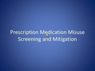 Prescription Medication Misuse Screening and Mitigation