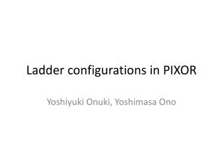 Ladder configurations in PIXOR
