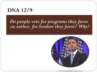 .   Do people vote for programs they favor or, rather,  for leaders they favor?  Why?