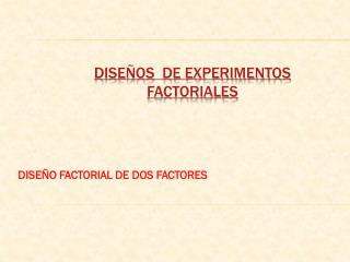 DISEÑOS  DE EXPERIMENTOS FACTORIALES