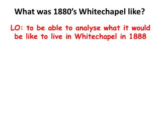 What was 1880's Whitechapel like?