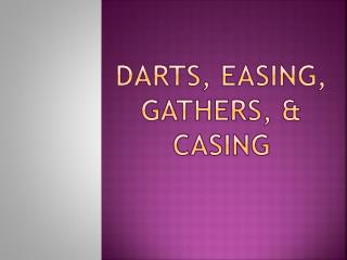 Darts, easing, gathers, & Casing