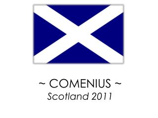 ~ COMENIUS ~ Scotland 2011