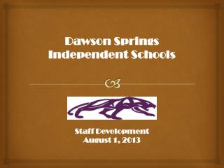 Dawson Springs  Independent Schools  Staff Development August 1, 2013