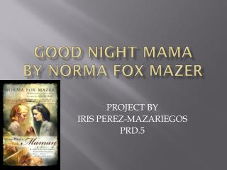 Good Night Mama By NORMA FOX MAZER