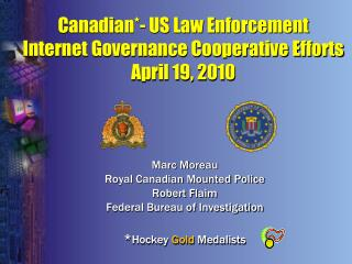 Canadian*- US Law Enforcement Internet Governance Cooperative Efforts April 19, 2010
