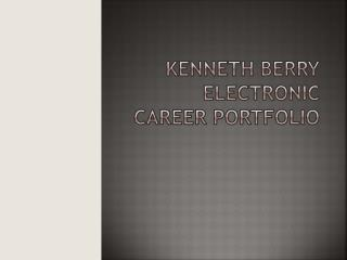Kenneth Berry Electronic Career Portfolio