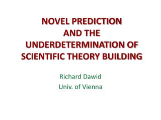 NOVEL PREDICTION  AND THE  UNDERDETERMINATION OF SCIENTIFIC THEORY BUILDING
