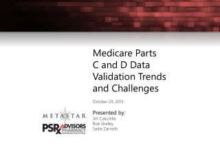 Medicare Parts  C and D Data Validation Trends and Challenges October 29, 2013 Presented by: