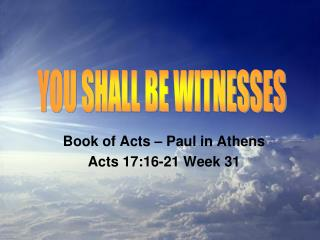 Book of Acts – Paul in Athens Acts 17:16-21 Week 31