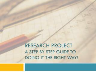 Research Project a step by step guide to doing it the right way!
