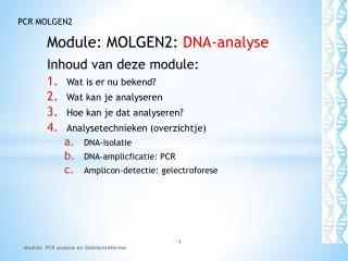 Module:  MOLGEN2 :  DNA-analyse Inhoud van deze module: Wat is er nu bekend? Wat kan je analyseren