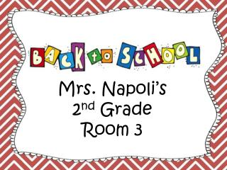 Mrs. Napoli's 2 nd  Grade Room 3