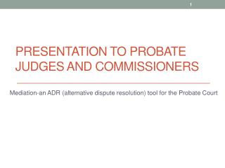 PRESENTATION TO PROBATE  Judges and Commissioners