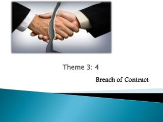 Theme 3 : 4 Breach of Contract