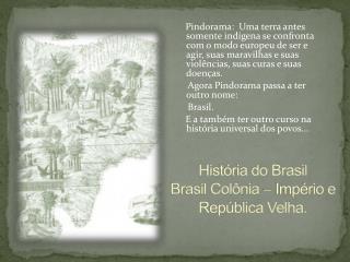 História do Brasil Brasil Colônia – Império e República Velha.