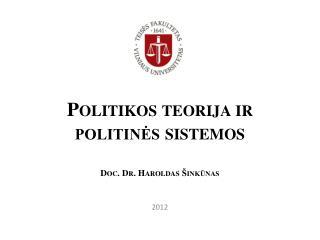Politikos teorija ir politinės sistemos Doc. Dr. Haroldas Šinkūnas
