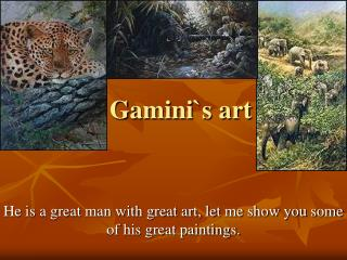 Gamini`s art He is a great man with great art
