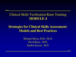 Michael  Jibson , M.D., Ph.D. David Kaye , M.D. Sandra  Sexson  , M.D.