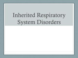 Inherited Respiratory System Disorders