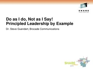 Do as I do, Not as I Say! Principled Leadership by Example