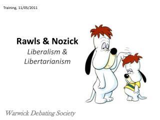 Rawls &  Nozick Liberalism & Libertarianism