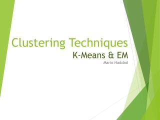 Clustering Techniques K-Means & EM
