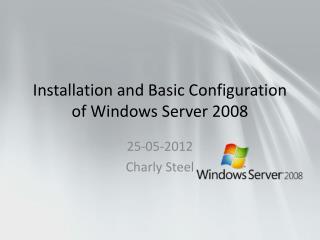 Installation and Basic Configuration of Windows Server 2008