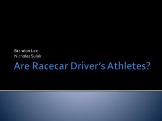 Are Racecar Driver�s Athletes?