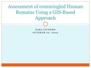 Assessment of commingled Human Remains Using a GIS-Based Approach