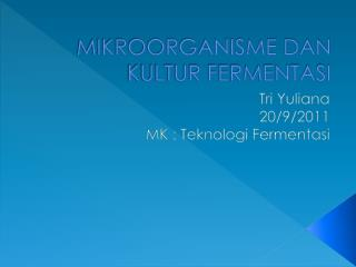 MIKROORGANISME DAN KULTUR FERMENTASI