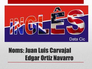 Noms: Juan Luis Carvajal                 Edgar Ortiz Navarro