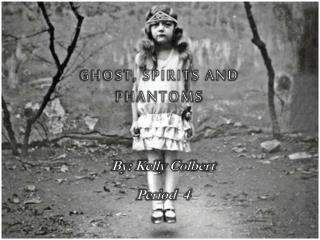 Ghost, Spirits and Phantoms