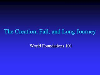 The Creation, Fall, and Long Journey