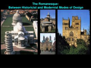 The Romanesque:  Between Historicist and Modernist Modes of  Design