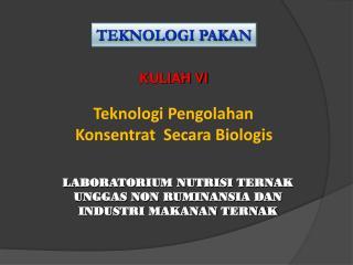 KULIAH  VI Teknologi Pengolahan Konsentrat Secara Biologis