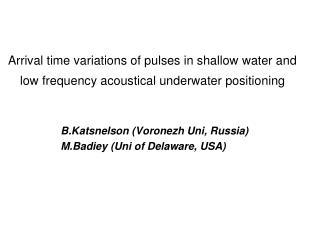 B.Katsnelson (Voronezh Uni, Russia) M.Badiey (Uni of Delaware, USA)