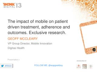 The impact of mobile on patient driven treatment, adherence and outcomes. Exclusive research.