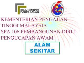 KEMENTERIAN PENGAJIAN TINGGI MALAYSIA SPA 106:PEMBANGUNAN DIRI 1 PENGUCAPAN AWAM
