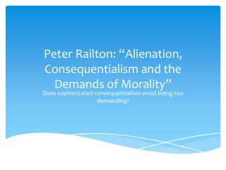 Peter  Railton : �Alienation, Consequentialism and the Demands of Morality�