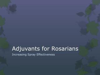 Adjuvants for Rosarians