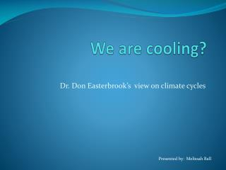 We are cooling?